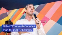 Beto O'Rourke Has Plans For LGBTQ Rights