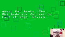 About For Books  The Wes Anderson Collection: Isle of Dogs  Review