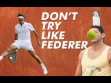 Roger Federer - Don't try the things Federer does