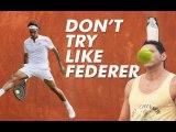 Roger Federer - Don't try the things Federer does