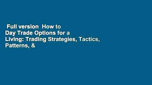 Full version  How to Day Trade Options for a Living: Trading Strategies, Tactics, Patterns, &