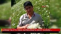 ŞIRNAK'TA 4 YIL ÖNCE KAYBOLMUŞTU, ŞEHİT OLDUĞU BELİRLENDİ