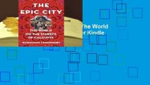 Full version  The Epic City: The World on the Streets of Calcutta  For Kindle