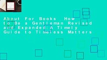 About For Books  How to Be a Gentleman Revised and Expanded:A Timely Guide to Timeless Matters