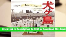Online The Wes Anderson Collection: Isle of Dogs  For Full