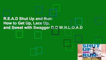 R.E.A.D Shut Up and Run: How to Get Up, Lace Up, and Sweat with Swagger D.O.W.N.L.O.A.D