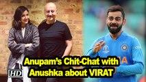 Anupam's Chit-Chat with Anushka about VIRAT KOHLI