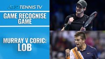 Andy Murray vs Borna Coric Lob: GAME RECOGNISE GAME