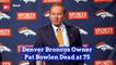 Pat Bowlen Has Died