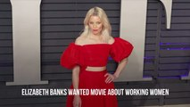 Elizabeth Banks Has A Vision For Hollywood