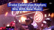 Drake Uses Raptors Win To Release Music