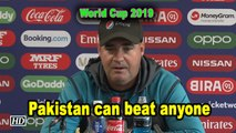 World Cup 2019 | Pakistan can beat anyone: Mickey Arthur
