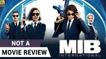 Men In Black International - Not A Movie Review - Chris Hemsworth - Tessa Thompson - Sucharita Tyagi