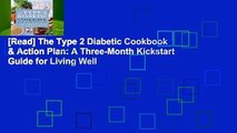 [Read] The Type 2 Diabetic Cookbook & Action Plan: A Three-Month Kickstart Guide for Living Well