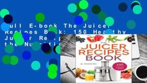 Full E-book The Juicer Recipes Book: 150 Healthy Juicer Recipes to Unleash the Nutritional Power