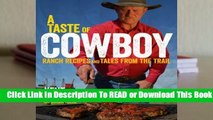 Online A Taste of Cowboy: Ranch Recipes and Tales from the Trail  For Full