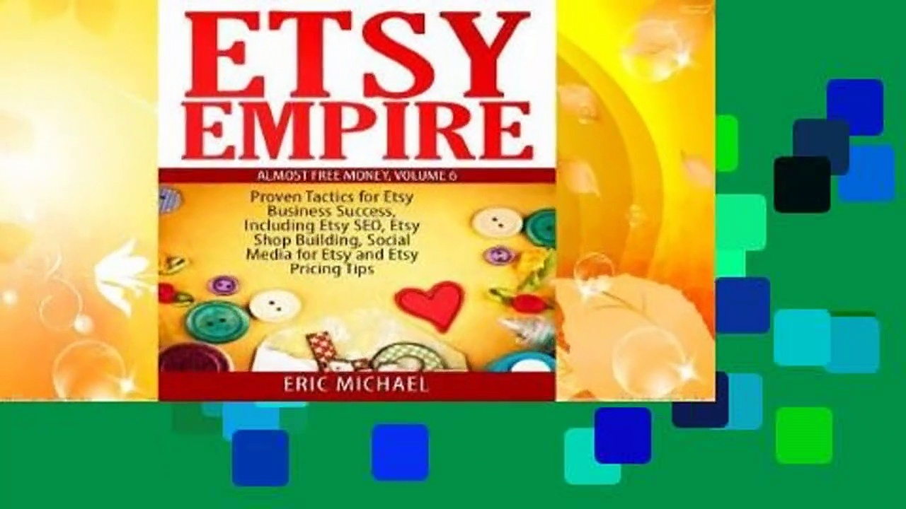 Full version  Etsy Empire: Proven Tactics for Your Etsy Business Success, Including Etsy Seo,