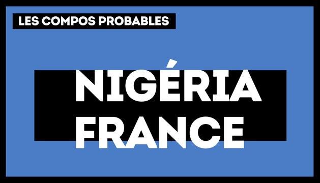 Nigéria-France : les compositions probables