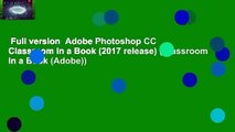 Full version  Adobe Photoshop CC Classroom in a Book (2017 release) (Classroom in a Book (Adobe))
