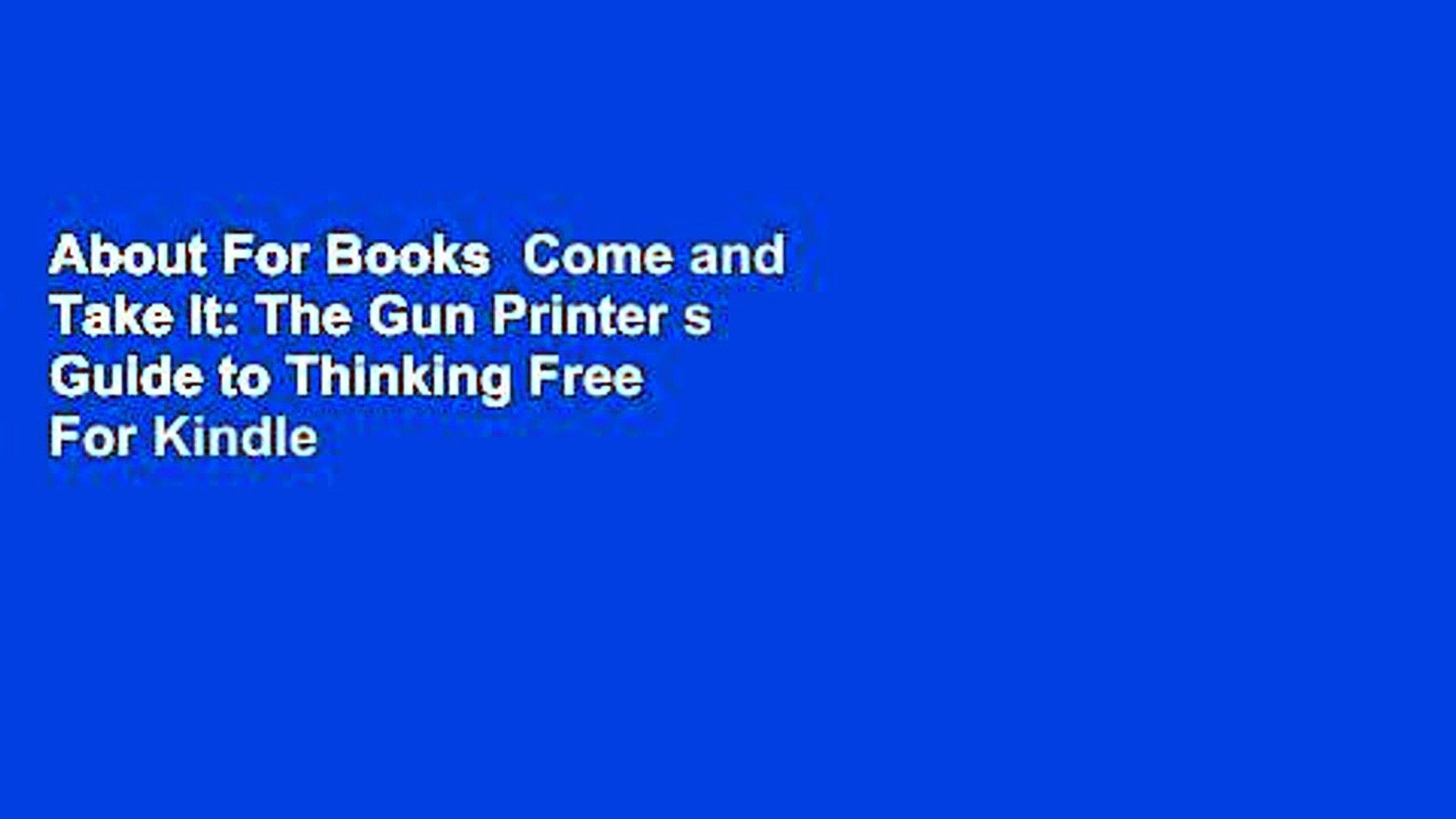 About For Books Come And Take It The Gun Printer S Guide To
