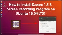 How to Install Kazam 1.5.3 Screen Recording Program on Ubuntu 18.04 LTS?
