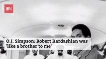 O.J. Simpson Says He Really Cared About Robert Kardashian