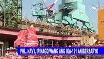 PHL Navy, ipinagdiwang ang ika-121 anibersaryo; Mga bagong kagamitang pandigma, pinasinayaan