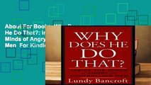 About For Books  Why Does He Do That?: Inside the Minds of Angry and Controlling Men  For Kindle