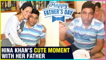 Hina Khan & Her Father's CUTE MOMENT | Hina's SPECIAL Father's Day Celebration