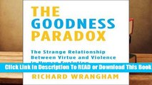 Full version  The Goodness Paradox: The Strange Relationship Between Virtue and Violence in Human