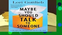 Maybe You Should Talk to Someone: A Therapist, Her Therapist, and Our Lives Revealed  For Kindle