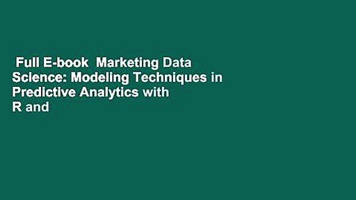 Full E-book  Marketing Data Science: Modeling Techniques in Predictive Analytics with R and