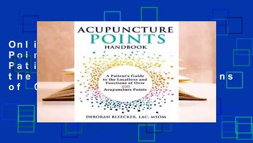 Online Acupuncture Points Handbook: A Patient's Guide to the Locations and Functions of Over 400