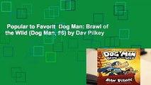 Popular to Favorit  Dog Man: Brawl of the Wild (Dog Man, #6) by Dav Pilkey
