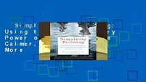 Simplicity Parenting: Using the Extraordinary Power of Less to Raise Calmer, Happier, and More