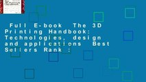 Full E-book  The 3D Printing Handbook: Technologies, design and applications  Best Sellers Rank :