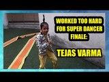 I have worked too hard for Super Dancer 3 finale: Tejas Varma