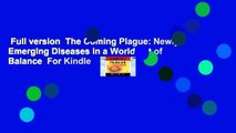 Full version  The Coming Plague: Newly Emerging Diseases in a World out of Balance  For Kindle