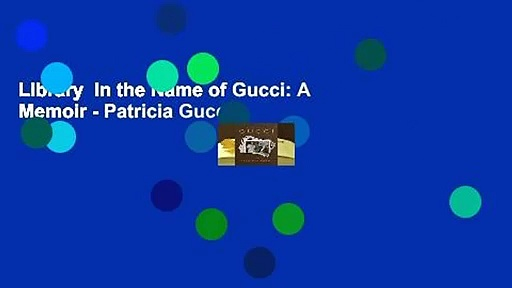 Library  In the Name of Gucci: A Memoir – Patricia Gucci