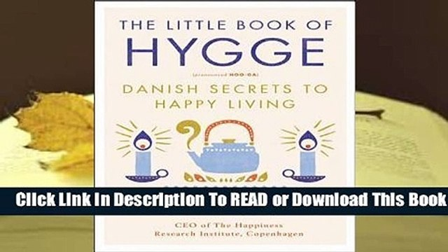 [Read] The Little Book of Hygge: Danish Secrets to Happy Living  For Trial