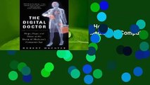 Full version  The Digital Doctor: Hope, Hype, and Harm at the Dawn of Medicine's Computer Age
