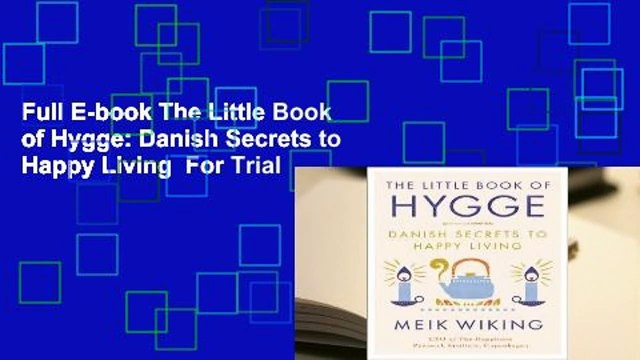 Full E-book The Little Book of Hygge: Danish Secrets to Happy Living  For Trial