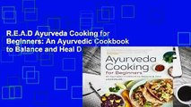 R.E.A.D Ayurveda Cooking for Beginners: An Ayurvedic Cookbook to Balance and Heal D.O.W.N.L.O.A.D
