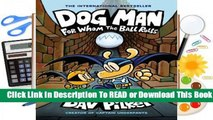 Full E-book Dog Man: For Whom the Ball Rolls (Dog Man, #7)  For Trial