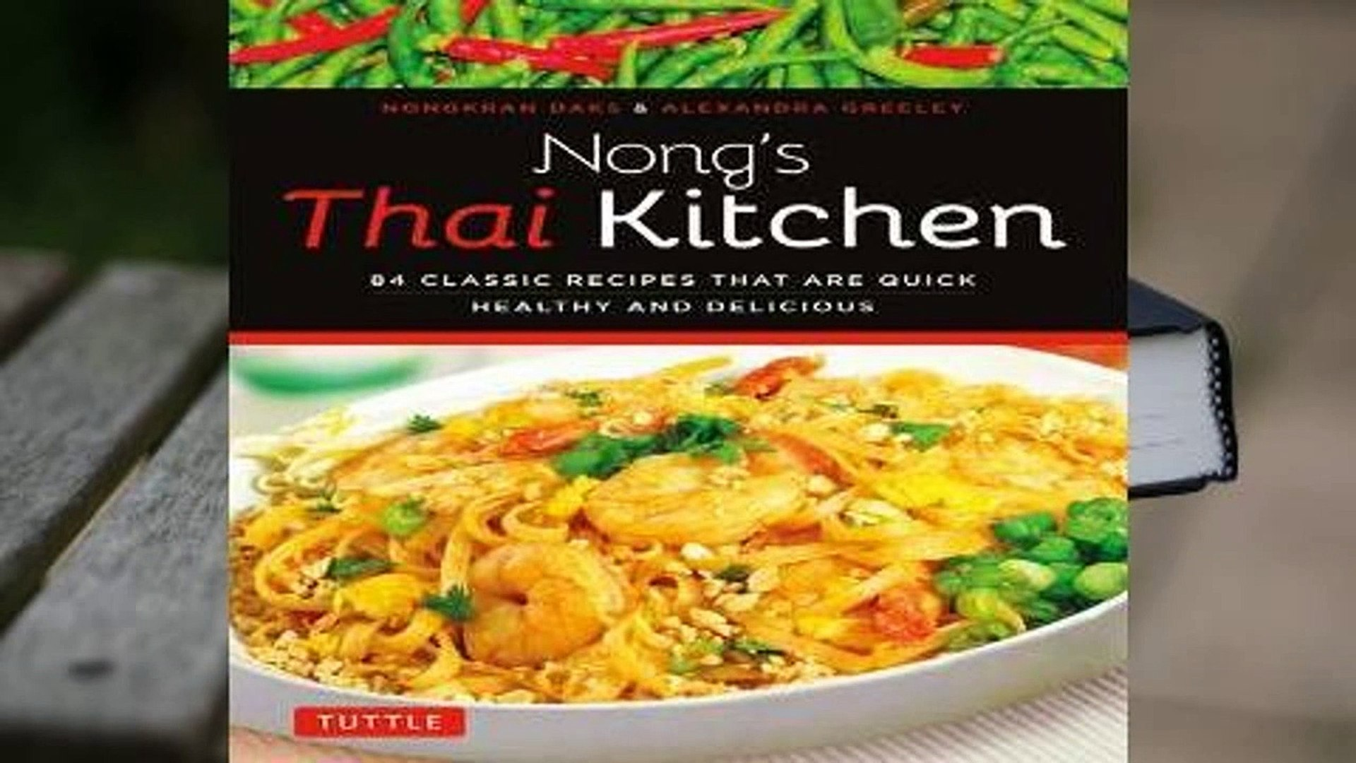 Nongs Thai Kitchen Healthy and Delicious 84 Classic Recipes that are Quick