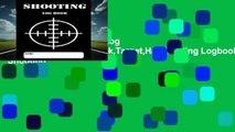 Full E-book  Shooting Log Book: Shooting Logbook,Target,Handloading Logbook,Range Shooting