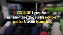 EXCLUSIF. L'enquête parlementaire choc sur les services publics face aux islamistes