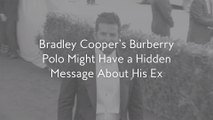 Bradley Cooper's Burberry Polo Might Have a Hidden Message About His Ex