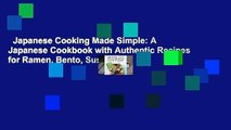 Japanese Cooking Made Simple: A Japanese Cookbook with Authentic Recipes for Ramen, Bento, Sushi