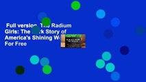 Full version  The Radium Girls: The Dark Story of America's Shining Women  For Free